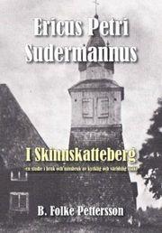 Ericus Petri Sudermannus i Skinnskatteberg : en studie i bruk och missbruk av kyrklig och världslig makt