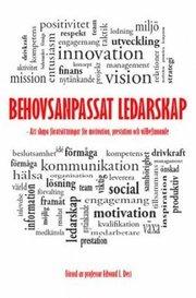 Behovsanpassat ledarskap : att skapa förutsättningar för motivation prestation och välbefinnande