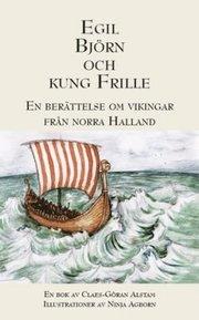 Egil Björn och Kung Frille : en berättelse om vikingar från norra Halland