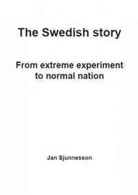 The Swedish story : from extreme experiment to normal nation