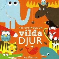 Min f�rsta bok om vilda djur (kartonnage)