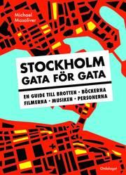 Stockholm gata för gata : en guide till brotten böckerna filmerna musiken personerna