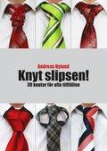 Knyt slipsen! : 30 knutar f�r alla tillf�llen