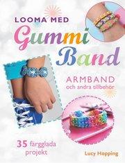 Looma med gummiband : armband och andra accessoarer – 35 färgstarka projekt