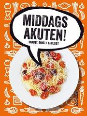 Middagsakuten! : snabbt enkelt & billigt
