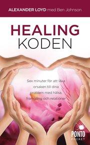 Healingkoden : sex minuter för att läka orsaken till dina problem med hälsa