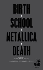 Birth school Metallica death. Vol. 1 De tidiga åren 1981-1991