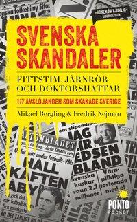 Svenska skandaler : fittstim, j�rnr�r och doktorshattar. 117 avsl�janden som skakade Sverige (pocket)