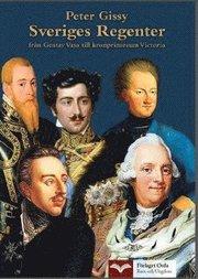 Sveriges Regenter – från Gustav Vasa till kronprinsessan Victoria