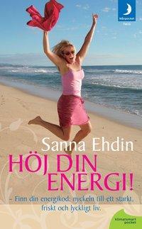 H�j din energi !: nyckeln till ett starkt, friskt och lyckligt liv (inbunden)