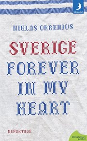 Sverige forever in my heart: reportage om rädsla tolerans och migration