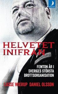 Helvetet inifr�n : femton �r i Sveriges st�rsta brottsorganisation (pocket)