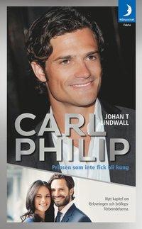 Carl Philip : prinsen som inte fick bli kung (pocket)