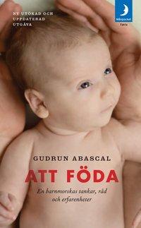 Att f�da : en barnmorskas tankar, r�d och erfarenheter (pocket)