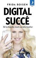 Digital succ� : S� lyckas du med sociala medier