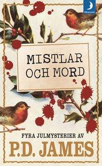 Mistlar och mord : fyra julmysterier / P. D. James ; översättning: Ulla Danielsson ; med förord av Val McDermid