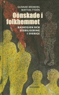 O�nskade i folkhemmet : rashygien och sterilisering i Sverige (kartonnage)