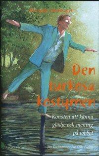 Den turkosa kostymen : konsten att k�nna gl�dje och mening p� jobbet (inbunden)
