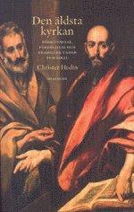 Den äldsta kyrkan : förkunnelse förföljelse och framgång under fem sekel