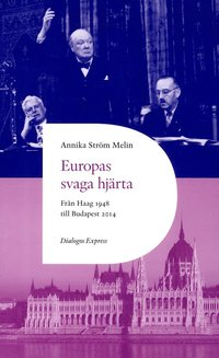 Europas svaga hj�rta : fr�n Haag 1948 till Ungern 2014 (h�ftad)
