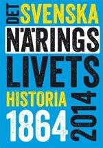 Det svenska n�ringslivets historia 1864-2014 (h�ftad)