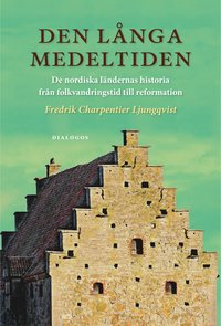Den l�nga medeltiden : de nordiska l�ndernas historia fr�n folkvandringstid till reformation (inbunden)