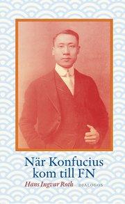 När Konfucius kom till FN : Peng Chun Chang och FN:s förklaring om de mänskliga rättigheterna