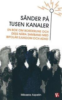 Bokomslag Sänder på tusen kanaler : en bok om borderline och dess nära samband med bipolär sjukdom och ADHD (häftad)