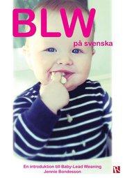 BLW på svenska : en introduktion till Baby-Led Weaning