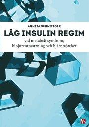 Låg insulin regim : vid metabolt syndrom binjureutmattning och hjärntrötthet