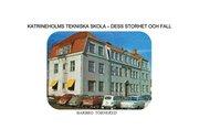 Katrineholms Tekniska skola – Dess storhet och fall