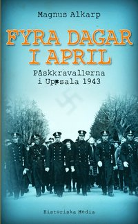 Fyra dagar i april : p�skkravallerna i Uppsala 1943 (pocket)
