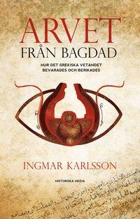 Arvet fr�n Bagdad : hur det grekiska vetandet bevarades och berikades (inbunden)