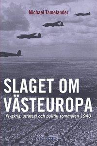 Slaget om V�steuropa : flygkrig, strategi och politik sommaren 1940 (h�ftad)