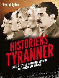 Historiens tyranner : en ber�ttelse om diktatorer, despoter och auktorit�ra h�rskare (inbunden)