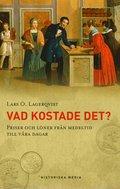 Vad kostade det? : priser och l�ner fr�n medeltid till v�r dagar