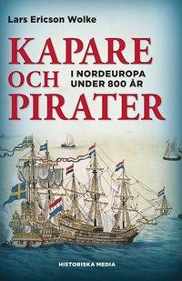 Kapare och pirater : i Nordeuropa under 800 år ca 1050-1856 (pocket)