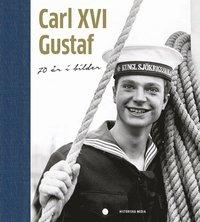 Carl XVI Gustaf : 70 år i bilder (inbunden)