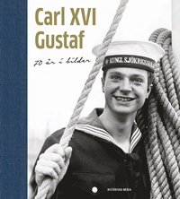 Carl XVI Gustaf : 70 �r i bilder (inbunden)