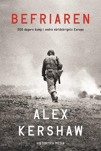 Befriaren : 500 dagars kamp i andra v�rldskrigets Europa (inbunden)