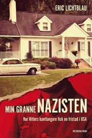 Min granne nazisten : Hur Hitlers hantlangare fick en fristad i USA
