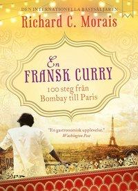 En fransk curry : 100 steg fr�n Bombay till Paris (inbunden)