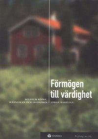F�rm�gen till v�rdighet -Wilhelm R�pke, m�nniskan och ekonomin (pocket)