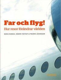 Far och flyg! : hur resor f�r�ndrar v�rlden (h�ftad)