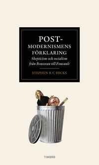 Postmodernismens f�rklaring : Skepticism och socialism fr�n Rousseau till Foucault (inbunden)