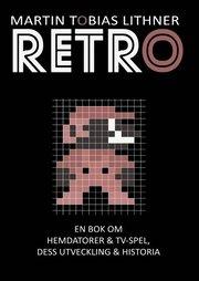Retro : en bok om hemdatorer och TV-spel dess utveckling och historia