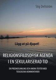 Lägg ut på djupet! : religionsfilosofisk agenda i en sekulariserad tid : en predikosamling och andra texter med teologiska kommentarer