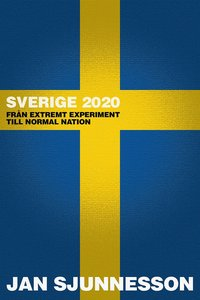 Sverige 2020: Fr�n extremt experiment till normal nation (h�ftad)
