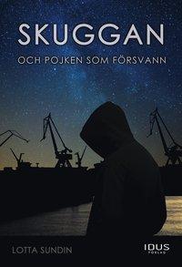 Skuggan och pojken som försvann / Lotta Sundin