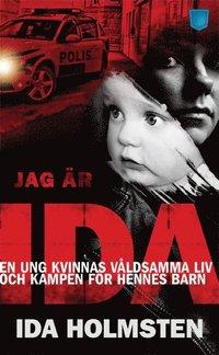 Jag �r Ida : en ung kvinnas v�ldsamma liv och kampen f�r hennes barn (pocket)